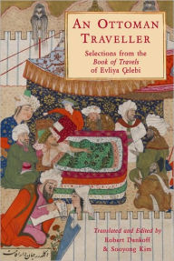 An Ottoman Traveller: Selections from the Book of Travels of Evliya Celebi - Robert Dankoff