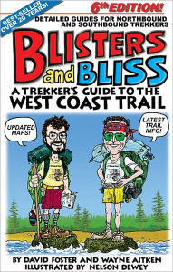 Blisters & Bliss: The Trekker's Guide to the West Coast Trail - David Foster