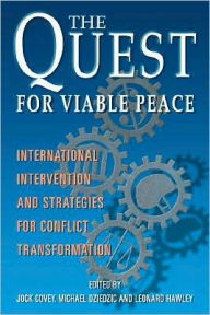 The Quest for Viable Peace: International Intervention and Strategies for Conflict Transformation - Jock Covey