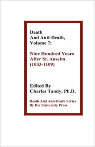 Death and Anti-Death, Volume 7: Nine Hundred Years After St. Anselm (1033-1109) - Charles Tandy