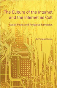 The Culture Of The Internet And The Internet As Cult - Philippe Breton