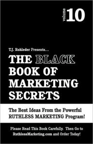 The Black Book Of Marketing Secrets, Vol. 10 - T.J. Rohleder