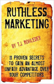 Ruthless Marketing - T.J. Rohleder