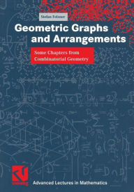 Geometric Graphs and Arrangements: Some Chapters from Combinatorial Geometry - Stefan Felsner