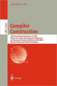 Compiler Construction: 12th International Conference, CC 2003, Held as Part of the Joint European Conferences on Theory and Practice of Software, ETAPS 2003, Warsaw, Poland, April 7-11, 2003, Proceedings - Gorel Hedin