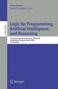 Logic for Programming, Artificial Intelligence, and Reasoning: 11th International Workshop, LPAR 2004, Montevideo, Uruguay, March 14-18, 2005, Proceedings - Franz Baader