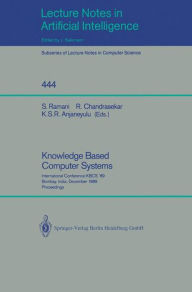 Knowledge Based Computer Systems: International Conference KBCS '89, Bombay, India, December 11-13, 1989. Proceedings - S. Ramani