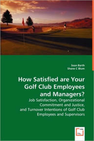 How Satisfied Are Your Golf Club Employees And Managers? - Sean Barth