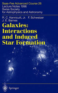 Galaxies: Interactions and Induced Star Formation: Saas-Fee Advanced Course 26. Lecture Notes 1996 Swiss Society for Astrophysics and Astronomy - Robert C. Kennicutt Jr.