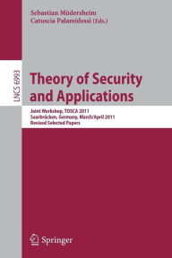 Theory of Security and Applications: Joint Workshop, TOSCA 2011, Saarbrücken, Germany,March 31-April 1, 2011, Revised Selected Papers - Sebastian Moedersheim