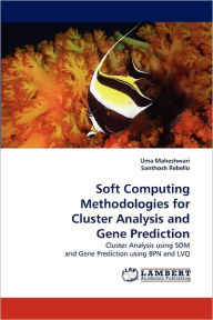 Soft Computing Methodologies For Cluster Analysis And Gene Prediction - Uma Maheshwari