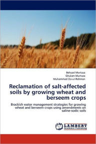 Reclamation Of Salt-Affected Soils By Growing Wheat And Berseem Crops - Behzad Murtaza