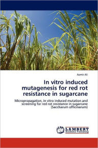 In Vitro Induced Mutagenesis For Red Rot Resistance In Sugarcane - Aamir Ali