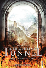 Der geheime Tunnel: Inquisition im Oberland - Christoph Wachter