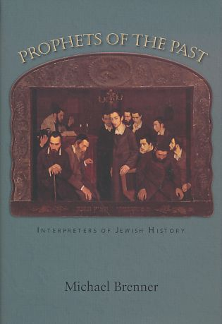 Prophets of the Past. Interpreters of Jewish History. - Brenner, Michael