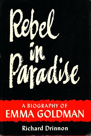 Rebel in Paradise. A biography of Emma Goldman. - Drinnon, Richard