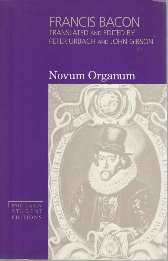Novum Organum. With other parts of the great Instauration,  Translated and edited by Peter Urbach and JohnGibson (Paul Carus Student Editions, vol.3) First printing 1994. - Bacon, Francis - Gibson, John (Editor ), Peter Urbach  (Editor) and Francis Bacon (Autor)