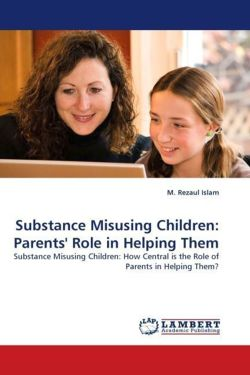Substance Misusing Children: Parents' Role in Helping Them - Islam, M. Rezaul