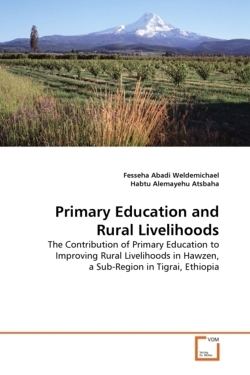 Primary Education and Rural Livelihoods: The Contribution of Primary Education to Improving Rural Livelihoods in Hawzen, a Sub-Region in Tigrai, Ethiopia