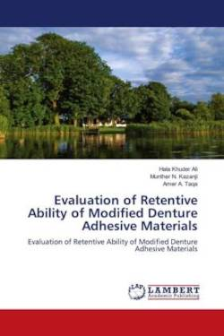 Evaluation of Retentive Ability of Modified Denture Adhesive Materials - Ali, Hala Khuder / N. Kazanji, Munther / A. Taqa, Amer