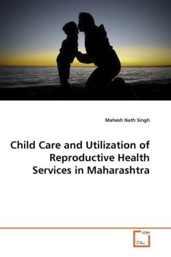 Child Care and Utilization of Reproductive Health Services in Maharashtra - Singh, Mahesh Nath