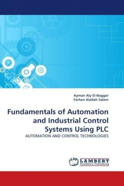 Fundamentals of Automation and Industrial Control Systems Using PLC - Aly El-Naggar, Ayman / Atallah Salem, Farhan
