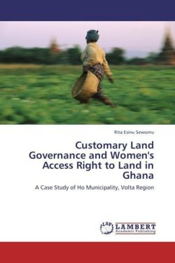 Customary Land Governance and Women's Access Right to Land in Ghana - Sewornu, Rita Esinu