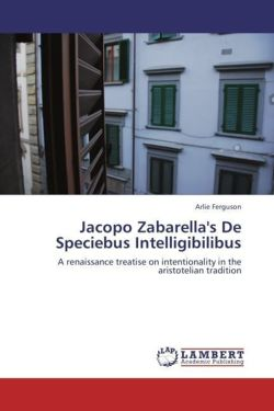 Jacopo Zabarella's De Speciebus Intelligibilibus: A renaissance treatise on intentionality in the aristotelian tradition