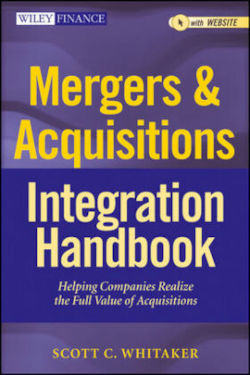 Mergers & Acquisitions Integration Handbook, + Website: Helping Companies Realize The Full Value of Acquisitions (Wiley Finance)