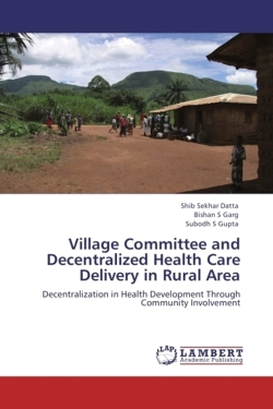 Village Committee and Decentralized Health Care Delivery in Rural Area: Decentralization in Health Development Through Community Involvement