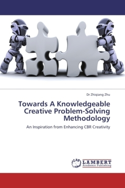 Towards A Knowledgeable Creative Problem-Solving Methodology - Zhu, Dr Zhiqiang