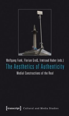 The Aesthetics of Authenticity: Medial Constructions of the Real (Cultural and Media Studies)