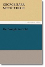 Her Weight in Gold - McCutcheon, George Barr