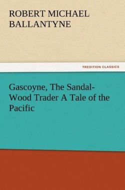 Gascoyne, The Sandal-Wood Trader A Tale of the Pacific - Ballantyne, R. M. (Robert Michael)