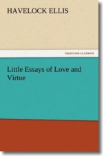 Little Essays of Love and Virtue - Ellis, Havelock