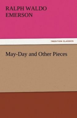 May-Day and Other Pieces - Emerson, Ralph Waldo