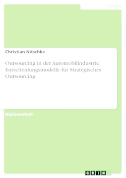 Outsourcing in der Automobilindustrie - Entscheidungsmodelle für Strategisches Outsourcing