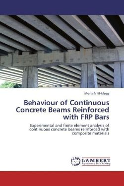 Behaviour of Continuous Concrete Beams Reinforced with FRP Bars: Experimental and finite element analysis of continuous concrete beams reinforced with composite materials