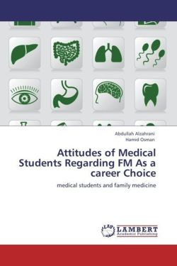Attitudes of Medical Students Regarding FM As a career Choice - Alzahrani, Abdullah / Osman, Hamid