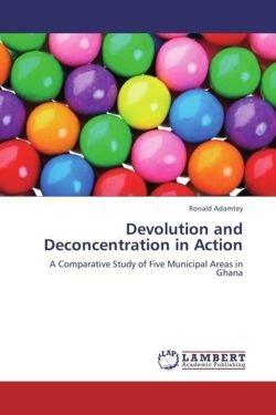 Devolution and Deconcentration in Action - Adamtey, Ronald