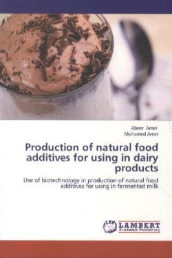 Production of natural food additives for using in dairy products - Amer, Abeer / Amer, Mohamed
