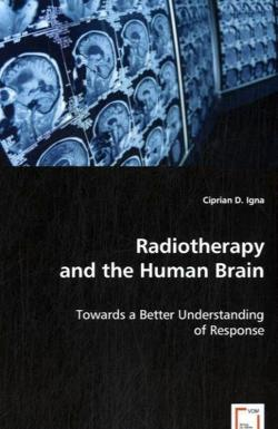 Radiotherapy and the Human Brain - D. Igna, Ciprian