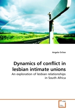 Dynamics of conflict in lesbian intimate unions - Ochse, Angela