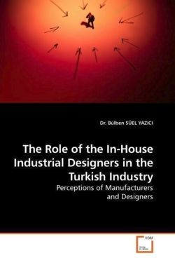 The Role of the In-House Industrial Designers in the Turkish Industry - SÜEL YAZICI, Dr. Bülben
