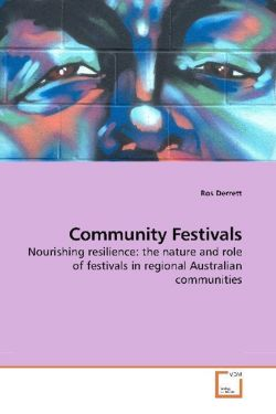 Community Festivals: Nourishing resilience: the nature and role of festivals in regional Australian communities
