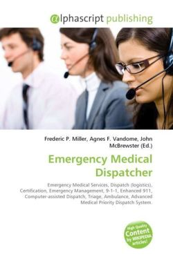 Emergency Medical Dispatcher: Emergency Medical Services, Dispatch (logistics), Certification, Emergency Management, 9-1-1, Enhanced 911, Computer-assisted ... Advanced Medical Priority Dispatch System.