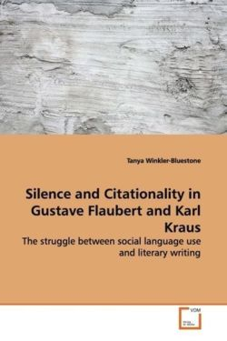 Silence and Citationality in Gustave Flaubert and Karl Kraus - Winkler-Bluestone, Tanya
