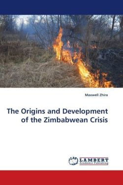 The Origins and Development of the Zimbabwean Crisis - Zhira, Maxwell