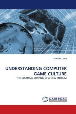UNDERSTANDING COMPUTER GAME CULTURE - Van Looy, Jan