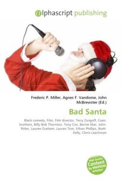 Bad Santa: Black comedy, Film, Film director, Terry Zwigoff, Coen  brothers, Billy Bob Thornton, Tony Cox, Bernie Mac, John  Ritter, Lauren Graham, ... Ethan Phillips, Brett  Kelly, Cloris Leachman